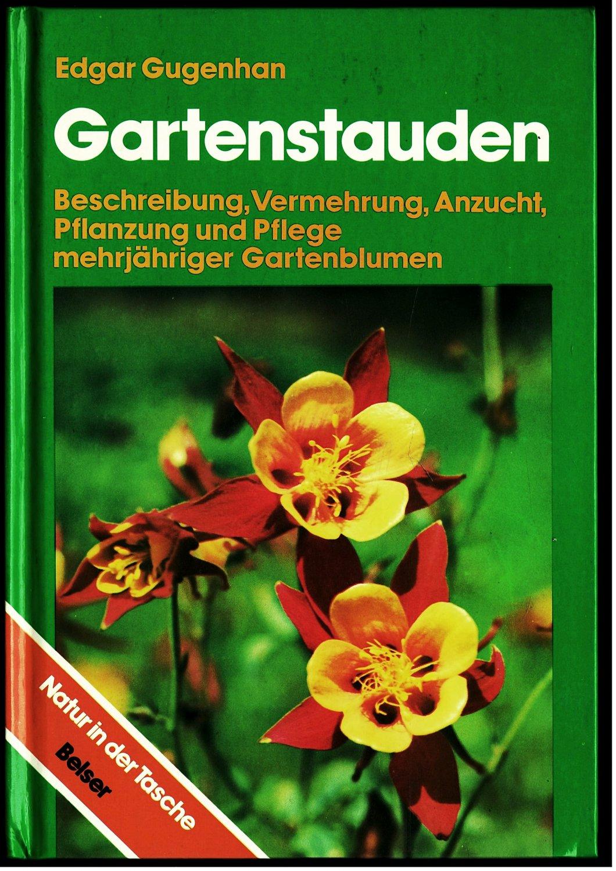 Edgar Gugenhan Gartenstauden Beschreibung Vermehrung Anzucht Pflanzung und Pflege mehrjähriger