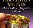 Schöne Garten Ideen Neu Transition Metals Characteristics Properties and Uses