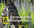 Permakultur Garten Planen Neu Permakultur Im Naturgarten Allegrias Landhaus